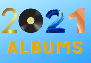 Albums We're Looking Forward To In 2021